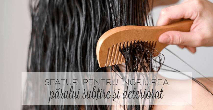 Sfaturi esențiale pentru îngrijirea părului subțire și deteriorat